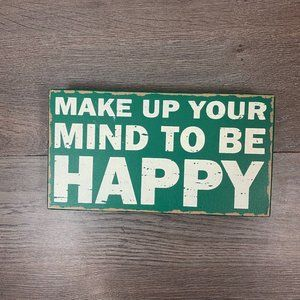 Make your mind up to be Happy sign